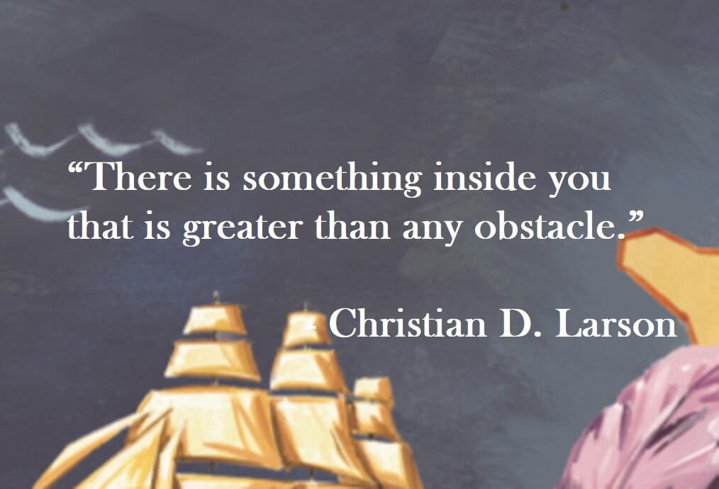 Christian Larson Quote on Hoist Point - There is something inside you that is greater than any obstacle.