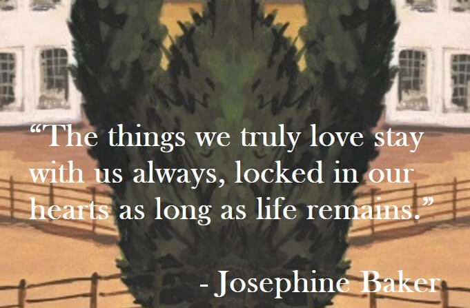 Josephine Baker Quote on Hoist Point - The things we truly love stay with us always, locked in our hearts as long as life remains.