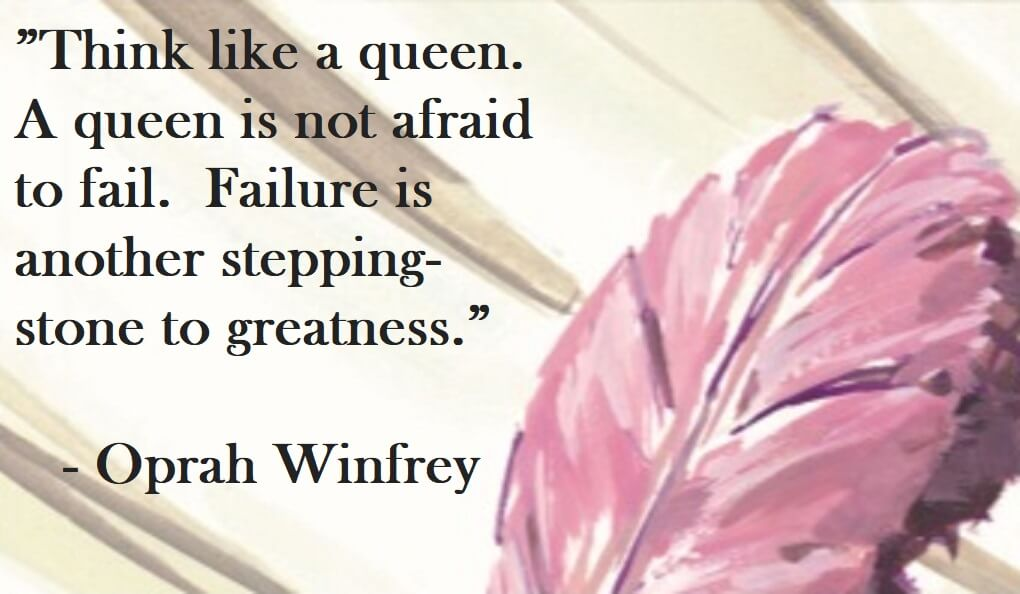 Oprah Winfrey Quote on Hoist Point - Think like a queen. A queen is not afraid to fail. Failure is another stepping-stone to greatness.