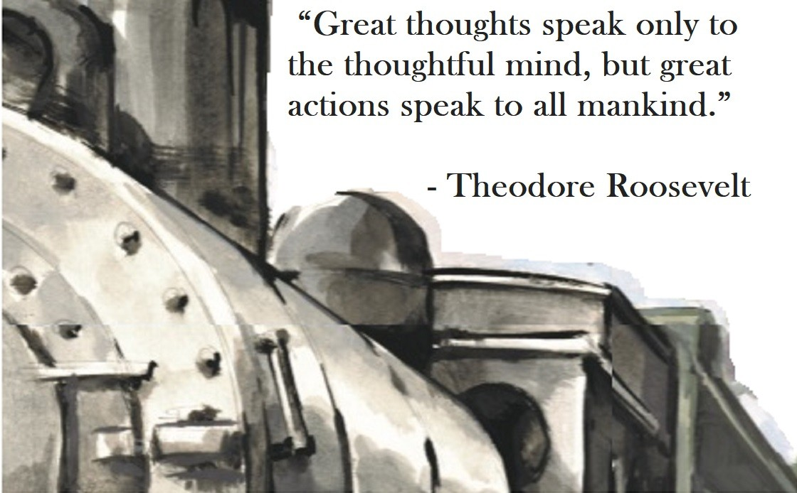 Theodore Roosevelt Quote on Hoist Point - Great thoughts speak only to the thoughtful mind, but great actions speak to all mankind.