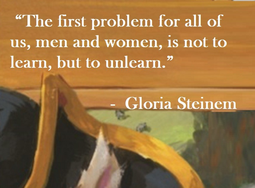 Gloria Steinem Quote on Hoist Point - The first problem for all of us, men and women, is not to learn, but to unlearn.