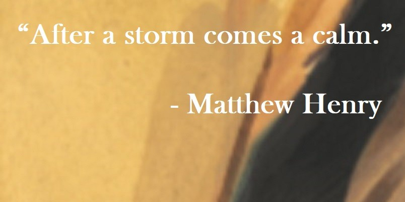 Matthew Henry Quote on Hoist Point - After a storm comes a calm.