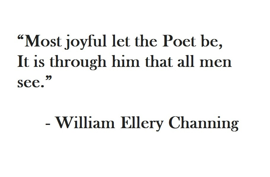 William Ellery Channing Quote on Hoist Point Most joyful let the Poet be, It is through him that all men see.