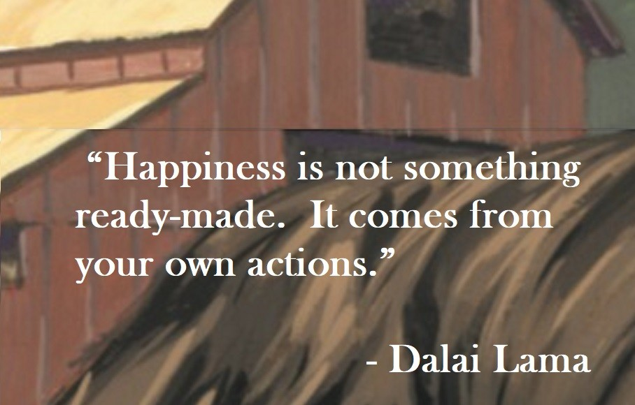 "Dalai Lama Quote on Hoist Point ""Happiness is not something ready-made. It comes from your own actions."""